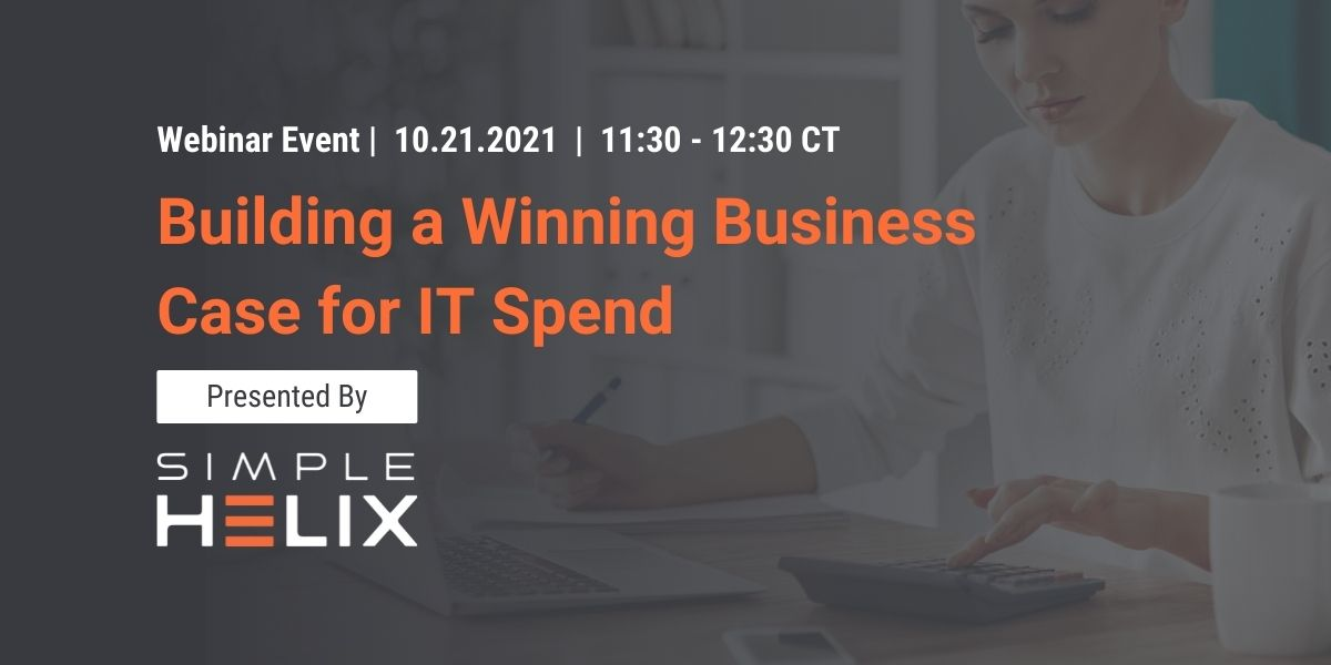 10.21.2021 - Building a Winning Business Case for IT Spend